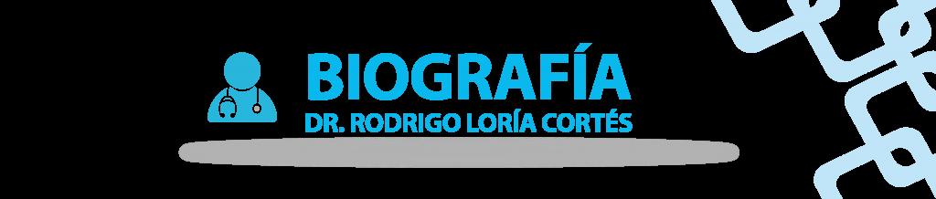 BIOGRAFÍA Dr. RODRIGO LORIA
