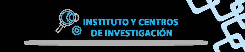 INSTITUTO Y CENTROS DE INVESTIGACION